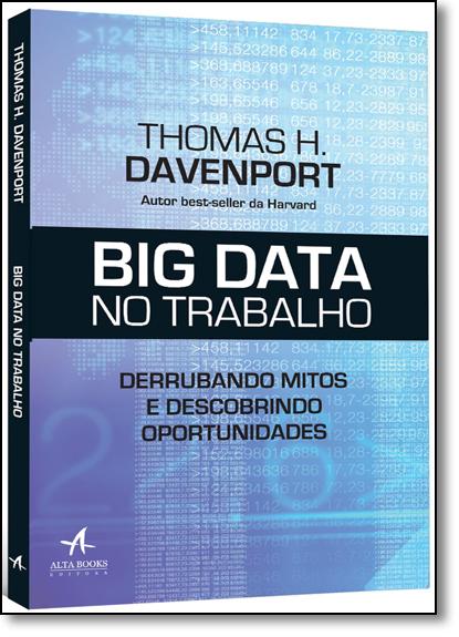 Big Data no Trabalho: Derrubando Mitos e Descobrindo Oportunidades, livro de Thomas H. Davenport