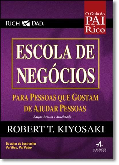 Escola de Negócios: Para Pessoas Que Gostam de Ajudar Pessoas, livro de Robert T. Kiyosaki