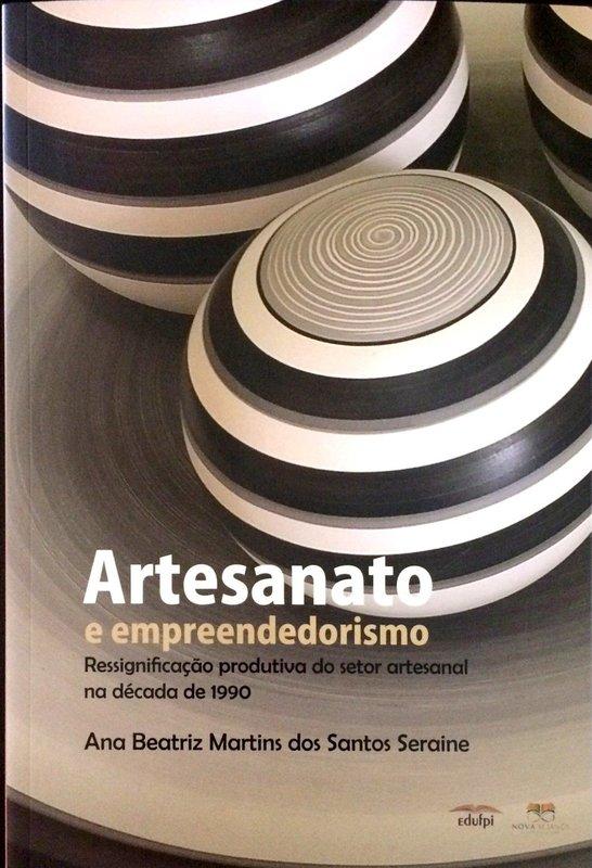 Artesanato e empreendedorismo: ressignificação produtiva do setor artesanal na década de 1990, livro de Ana Beatriz Martins dos Santos Seraine