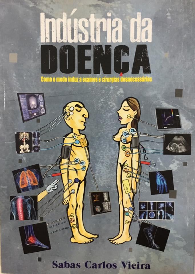 A indústria da doença: como o medo induz a exames e cirurgias desnecessários, livro de Sabas Carlos Vieira