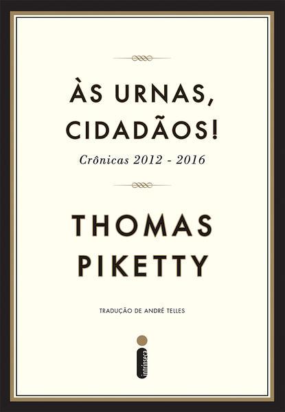 Às Urnas, Cidadãos! Crônicas 2012-2016, livro de Piketty Thomas