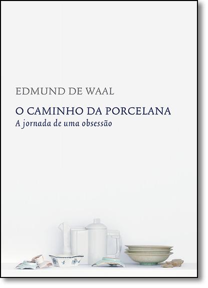 Caminho da Porcelana, O: A Jornada de uma Obsessão, livro de Edmund de Waal