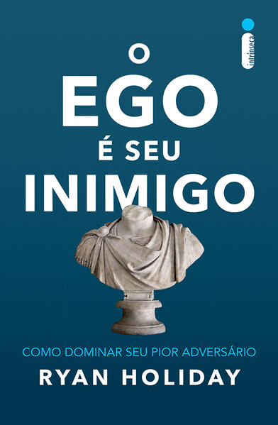 O ego é seu inimigo. Como dominar seu pior adversário, livro de Ryan Holiday