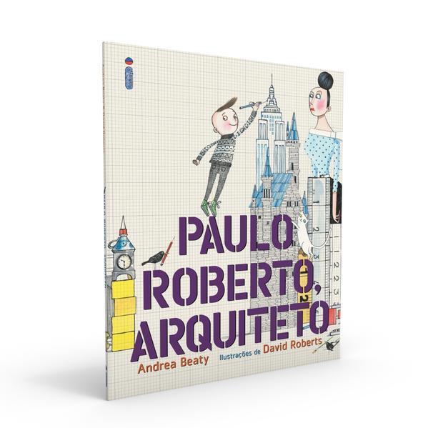 Paulo Roberto, Arquiteto. Coleção Jovens Pensadores, livro de Andrea Beaty