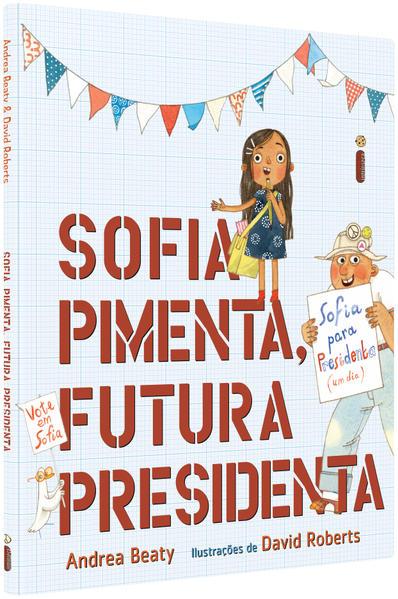 Sofia Pimenta, Futura Presidenta - Coleção Jovens Pensadores, livro de Andrea Beaty