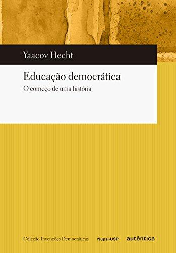 Educação Democrática o Começo de Uma História, livro de Yaacov Hecht