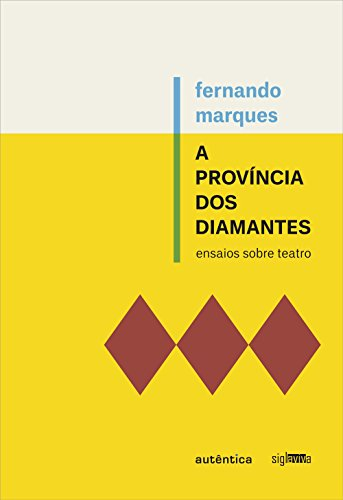 Província dos Diamantes, A - Ensaios Sobre Teatro, livro de Fernando Marques