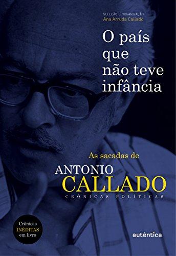 O País que não Teve Infância, livro de Antônio Callado, Ana Arruda Callado