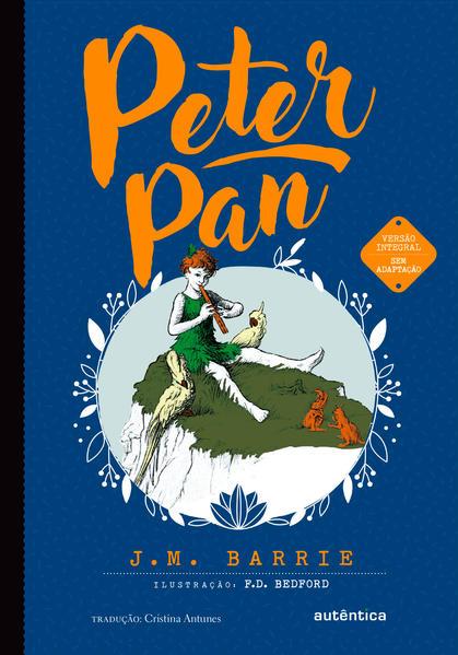 Peter Pan - (Texto integral - Clássicos Autêntica), livro de James Matthew Barrie