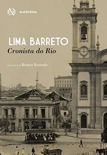 Lima Barreto. Cronista do Rio, livro de Lima Barreto, Beatriz Resende
