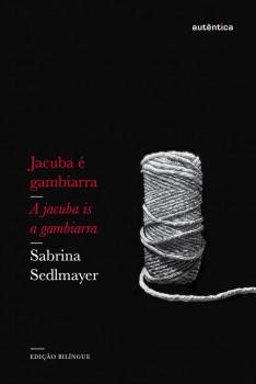 Jacuba é gambiarra / A jacuba is a gambiarra - Edição bilíngue, livro de Sabrina Sedlmayer