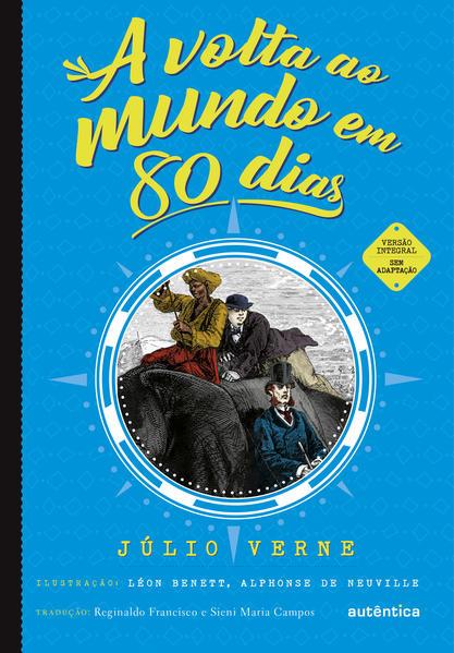 A volta ao mundo em 80 dias - (Texto integral - Clássicos Autêntica), livro de Júlio Verne