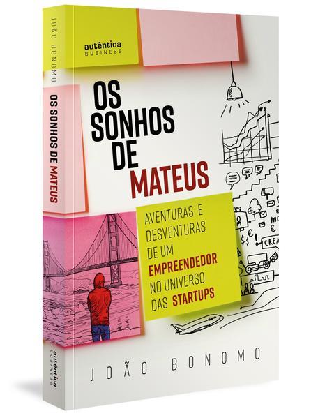 Os Sonhos de Mateus: Aventuras e desventuras de um empreendedor no universo das startups, livro de João Bonomo