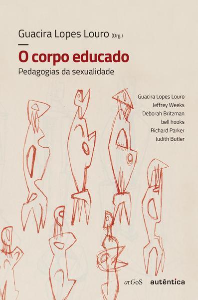 O corpo educado - Nova Edição. Pedagogias da sexualidade, livro de Guacira Lopes Louro