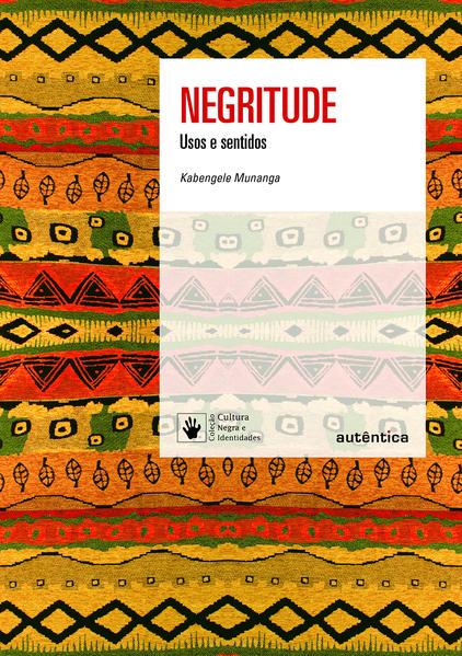 Negritude: Usos e sentidos - Nova Edição, livro de Kabengele Munanga