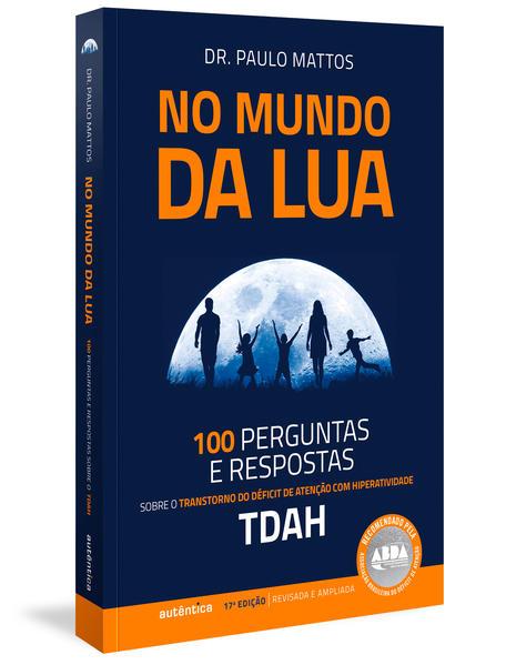 No Mundo da Lua. 100 Perguntas e respostas sobre o Transtorno do Déficit de Atenção com Hiperatividade (TDAH), livro de Paulo Mattos