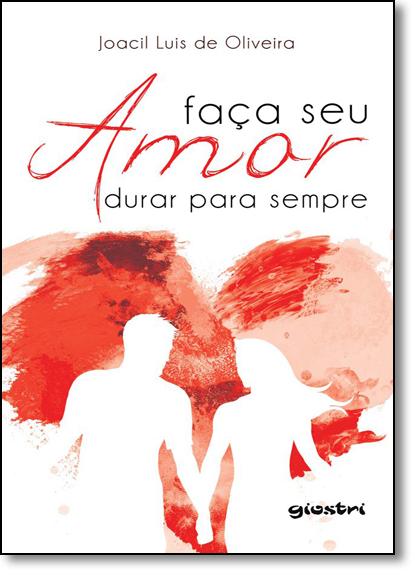 Faça Seu Amor Durar Para Sempre, livro de Joacil Luis De Oliveira