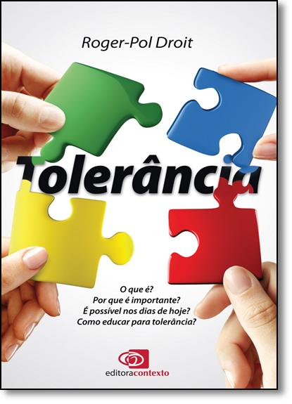 Tolerancia: O que É ? Por que É Importante ? É Possível nos Dias de Hoje ? Como Educar Para Tolerância ?, livro de Roger-Pol Droit