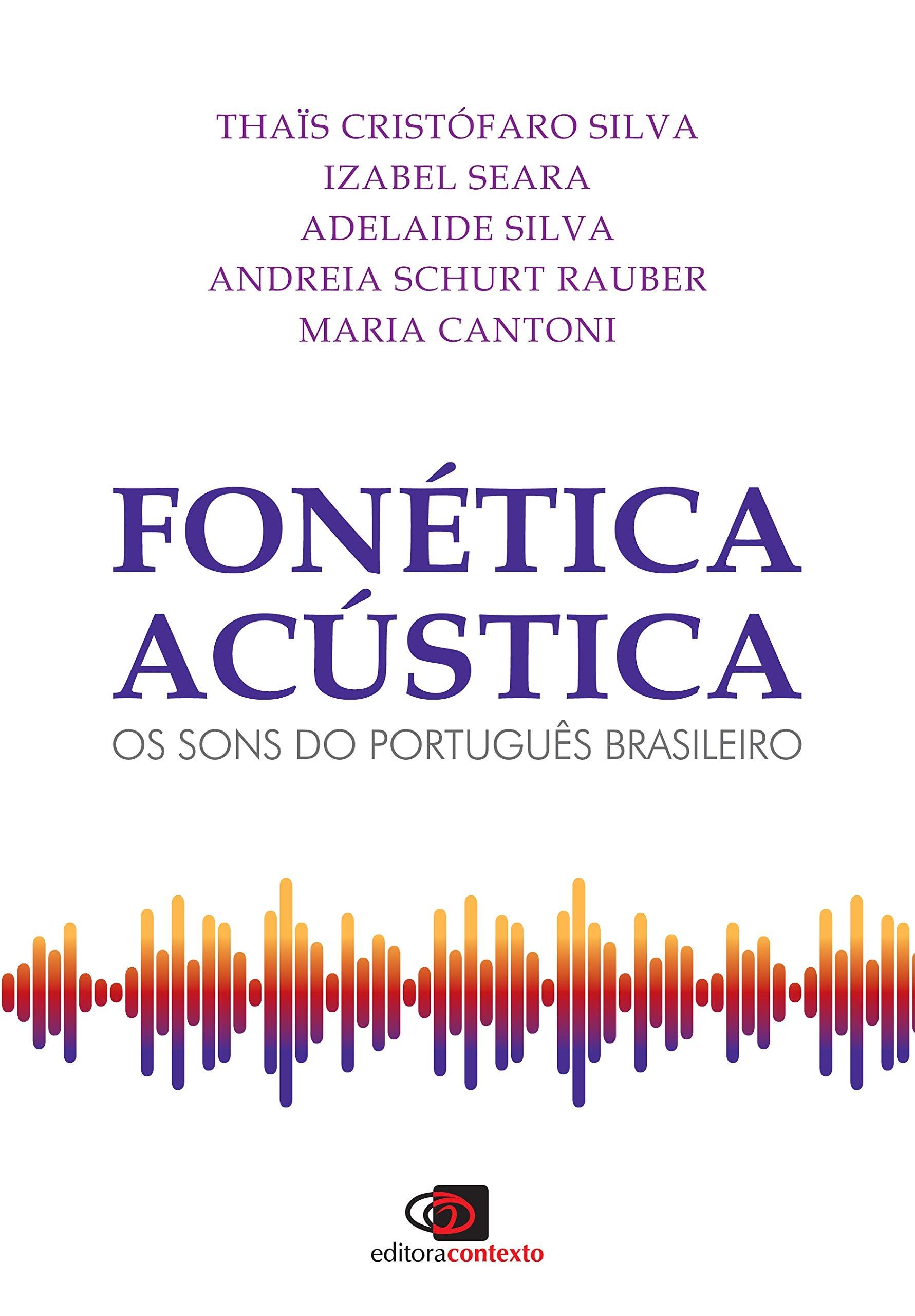 Fonética Acústica: Os Sons Do Português Brasileiro, livro de Thaïs Cristófaro Silva, Izabel Christine Seara, Adelaide Silva, Andreia Schurt Rauber, Maria Cantoni,