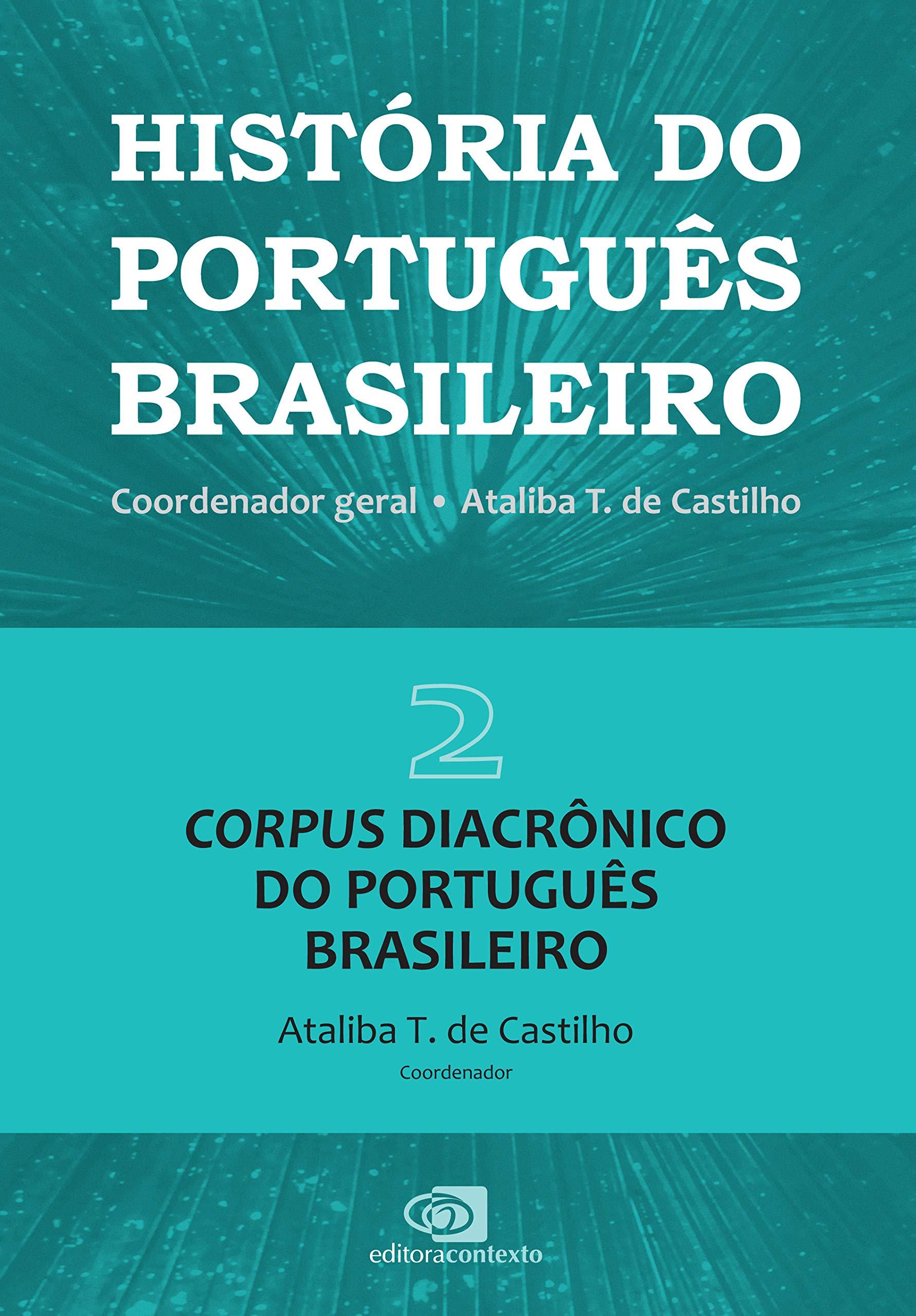 História do Português Brasileiro - Volume II: Corpus diacrônico do português brasileiro, livro de Ataliba T. de Castilho