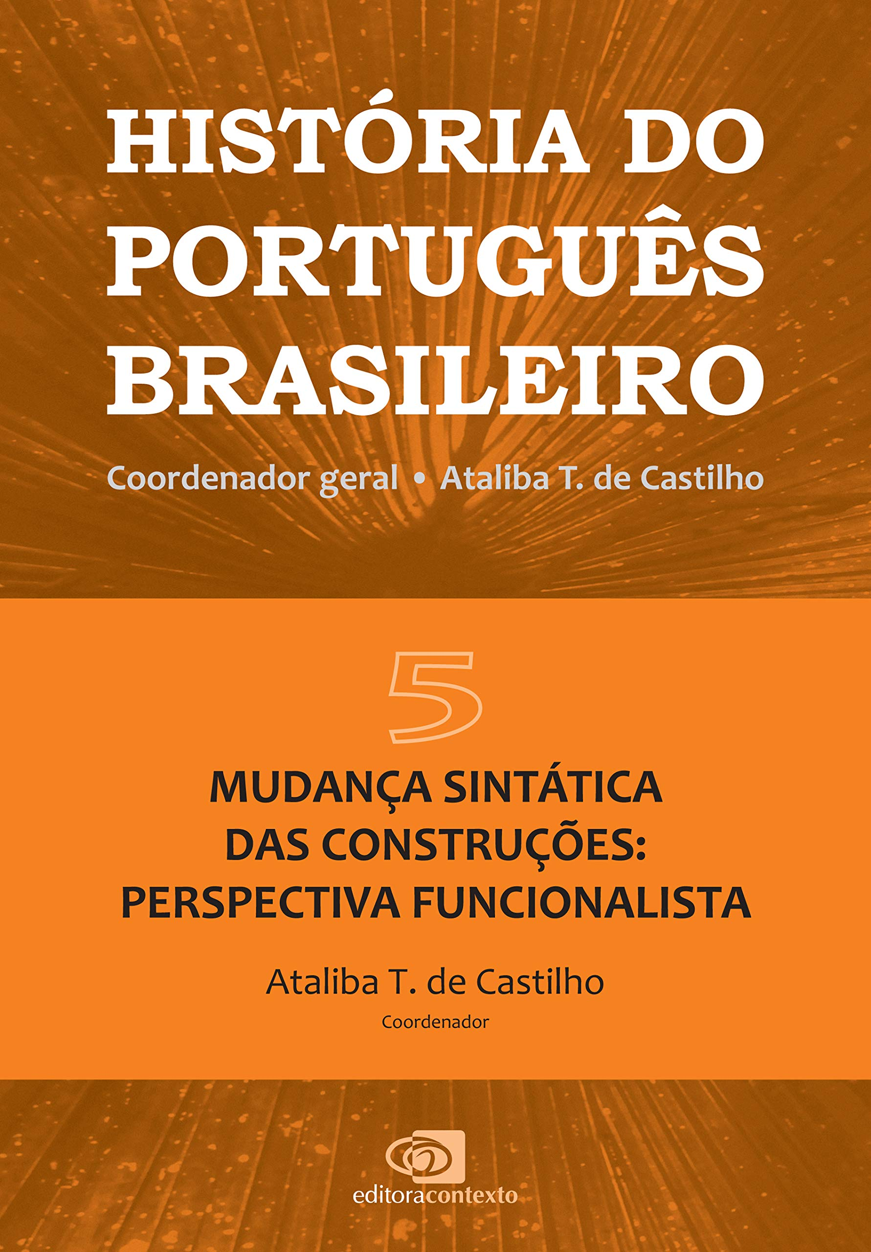 História do Português Brasileiro - Volume V: Mudança sintática das construções: perspectiva funcionalista, livro de Ataliba T. de Castilho
