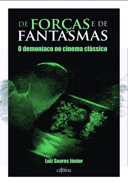 De forças e de fantasmas: o demoníaco no cinema classico, livro de Luiz Soares Junior
