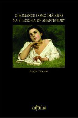 O romance como diálogo na filosofia de Shaftesbury, livro de Lygia Caselato