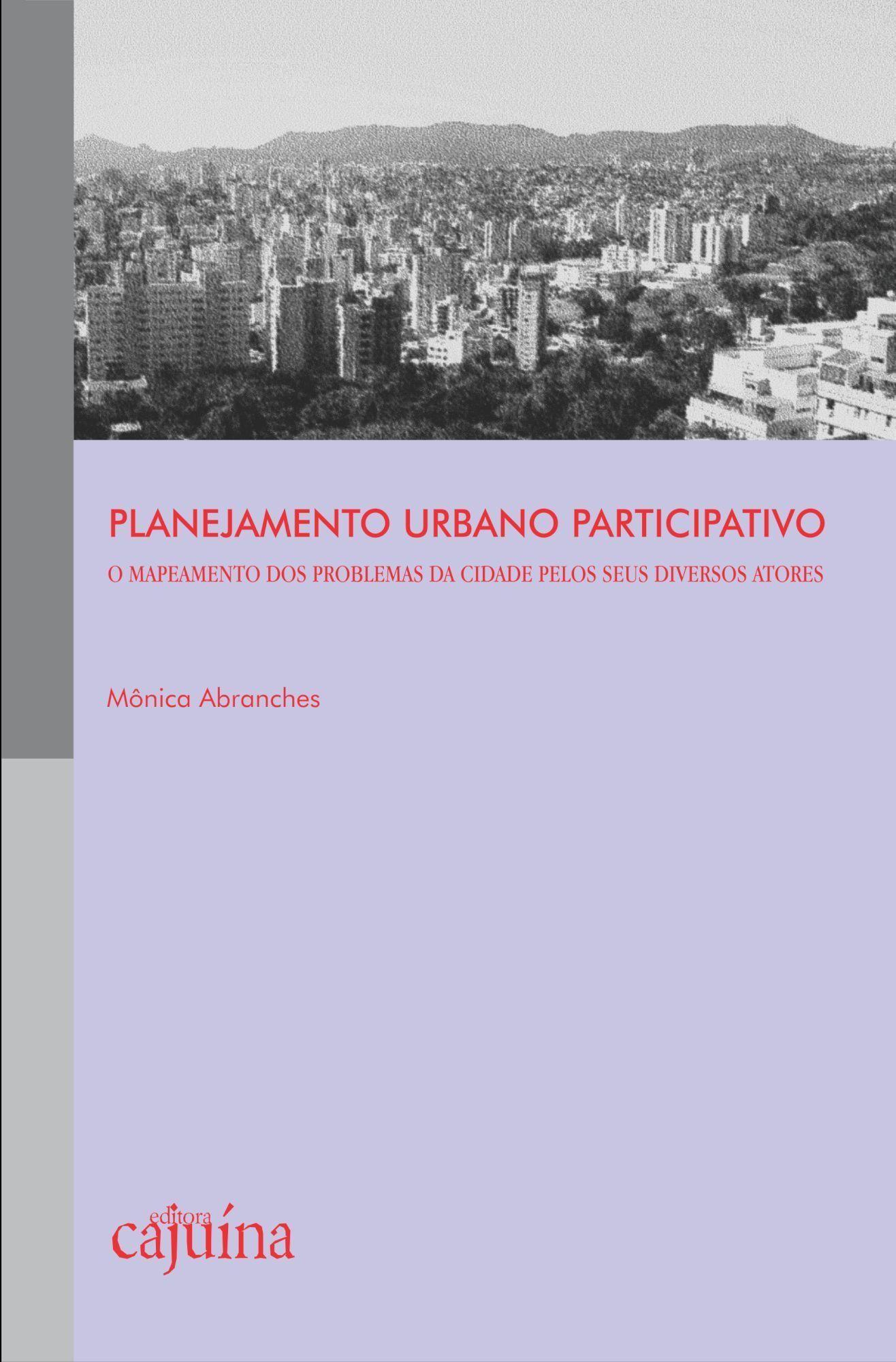 Planejamento urbano participativo - O mapeamento dos problemas da cidade pelos seus diversos atores, livro de Mônica Abranches