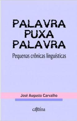 Palavra puxa palavra - Pequenas crônicas linguística, livro de José Augusto Carvalho