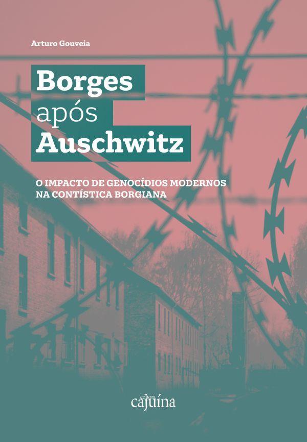 Borges após Auschwitz: o impacto de genocídios modernos na contística borgiana, livro de Arturo Gouveia