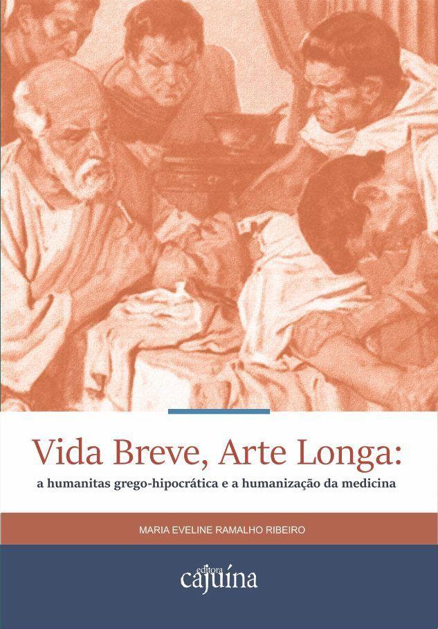 Vida breve, arte longa: a humanitas grego-hipocrática e a humanização da medicina, livro de Maria Eveline R. Ramalho