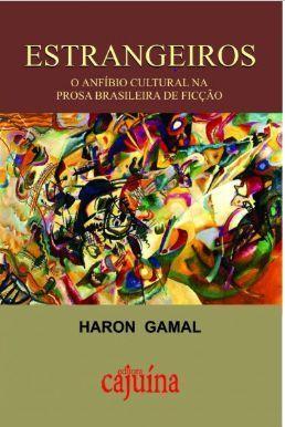 Estrangeiros: o anfíbio cultural na prosa brasileira de ficção, livro de Haron Gamal