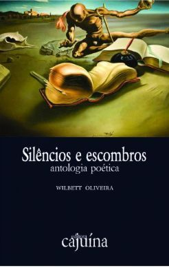 Silêncios e escombros - Antologia poética, livro de Wilbett Oliveira