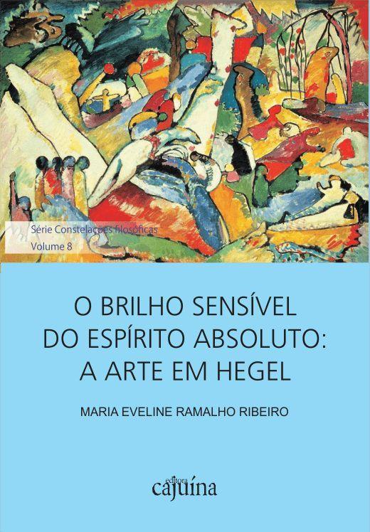 O brilho sensível absoluto: a arte em Hegel, livro de Maria Eveline Ramalho Ribeiro