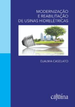 Modernização e reabilitação de usinas hidrelétricas, livro de Djalma Caselato