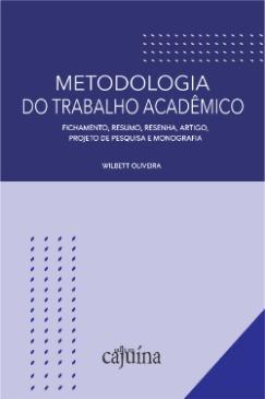 Metodologia do trabalho acadêmico - Fichamento, resumo, artigo, projeto de pesquisa e monografia, livro de Wilbett Oliveira