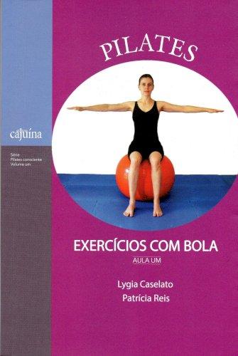 Pilates: exercícios com bola: aula um, livro de Lygia Caselato, Patrícia Reis