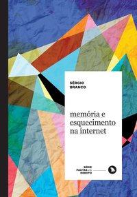 Memória e esquecimento na internet, livro de Branco, Sérgio
