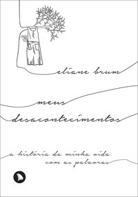 Meus desacontecimentos. A história da minha vida com as palavras - 2ª Edição, livro de Eliane Brum
