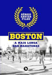 BOSTON: A MAIS LONGA DAS MARATONAS, livro de Xavier Filho, Sérgio