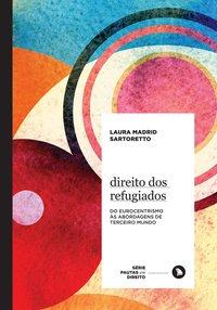 Direito dos Refugiados. Do Eurocentrismo às Abordagens de Terceiro Mundo, livro de Sartoretto, Laura Madrid