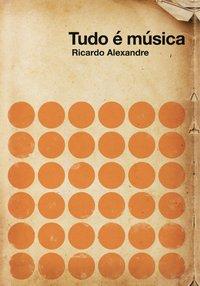 Tudo é Música, livro de Alexandre, Ricardo