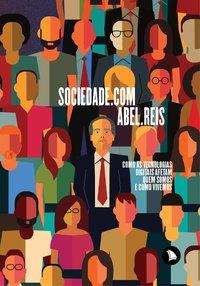 Sociedade.com. Como as tecnologias digitais afetam quem somos e como vivemos, livro de Reis, Abel