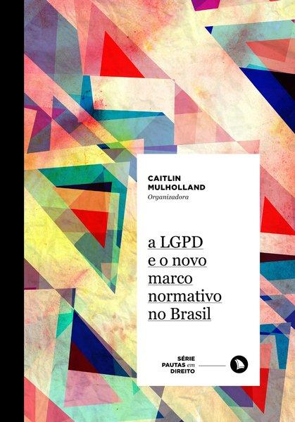 A LGPD e o novo marco normativo no Brasil, livro de Caitlin Mulholland (org.)