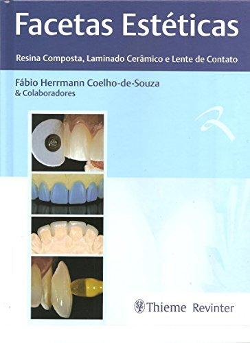 Facetas Estéticas: Resina Composta, Laminado Cerâmico e Lente de Contato, livro de Fábio Herrmann Coelho-de-Souza