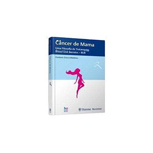 Câncer de Mama: uma Filosofia de Tratamento - Breast Unit Barretos - BUB, livro de Gustavo Zucca-Matthes