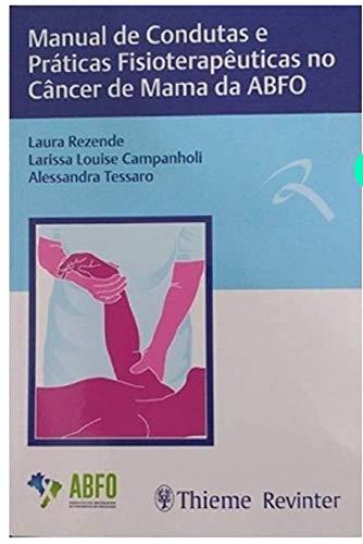 Manual de Condutas e Práticas Fisioterapêuticas no Câncer de Mama da ABFO, livro de Larissa Louise Campanholi, Alessandra Tessaro Laura Rezende