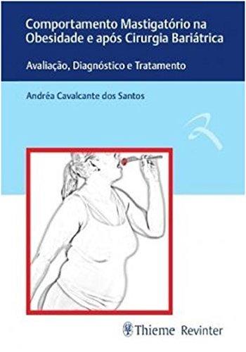 Comportamento Mastigatório na Obesidade e Após Cirurgia Bariátrica: Avaliação, Diagnóstico e Tratamento, livro de Andréa Cavalcante dos Santos