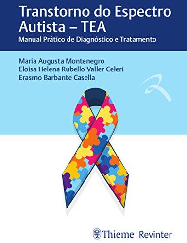 Transtorno do Espectro Autista - TEA: Manual Prático de Diagnóstico e Tratamento, livro de Maria Austa Montenegro, Eloisa Helena Rubello Valler Celeri, Erasmo Barbante Casella