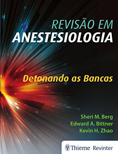 Revisão em Anestesiologia: Detonando as Bancas, livro de Sheri M. Berg, Edward A. Bittner, Kevin H. Zhao